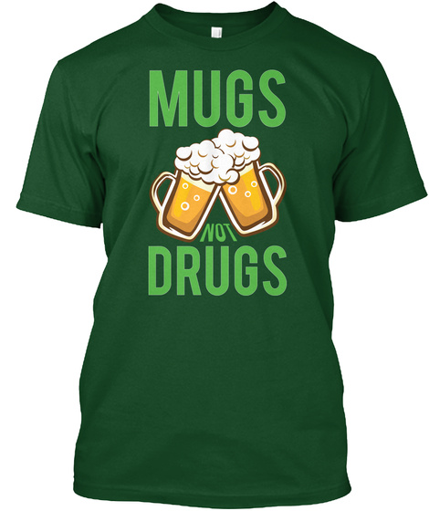 Mugs Not Drugs Deep Forest T-Shirt Front