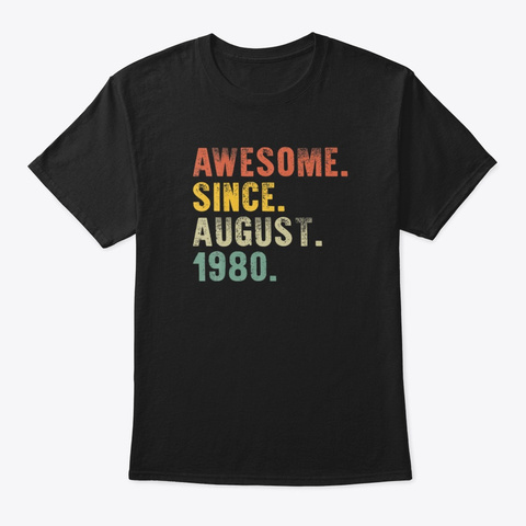 Awesome Since August 1980 40th Birthday  Black T-Shirt Front