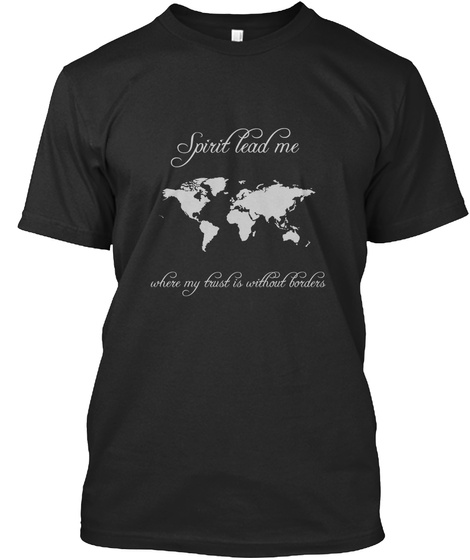 Spirit Lead Me Where My Trust Is Without Borders Black T-Shirt Front