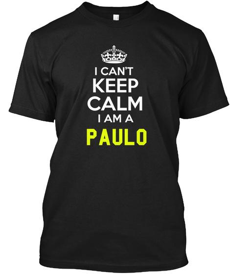 I Ca't Keep Calm I Am A Paulo Black T-Shirt Front