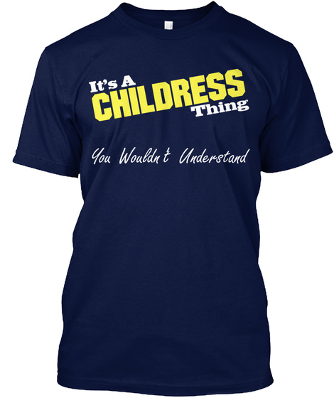 It's A Childress Thing You Wouldn't Understand Navy T-Shirt Front