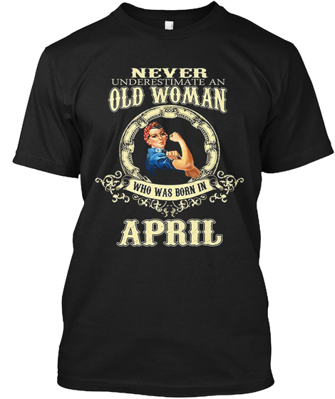 Never Underestimate An Old Woman Who Was Born In April Black Camiseta Front