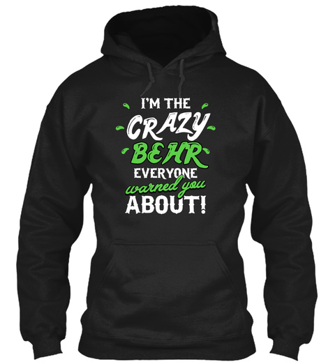 I'm The Crazy Behr Everyone Warned You About! Black T-Shirt Front