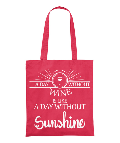 A Day Without Wine Is Like A Day Without Sunshine  Canberry Tote Bag Front