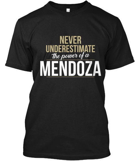 Never Underestimate The Power Of A Mendoza Black T-Shirt Front
