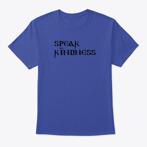 Speak Kindness T Shirt Deep Royal T-Shirt Front
