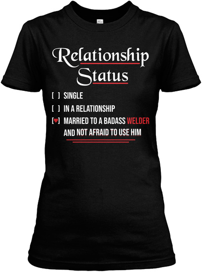 Relationship Status [ ] Single [ ] In A Relationship [ ] Married To A Badass Welder And Not Afraid To Use Him Black Women's T-Shirt Front