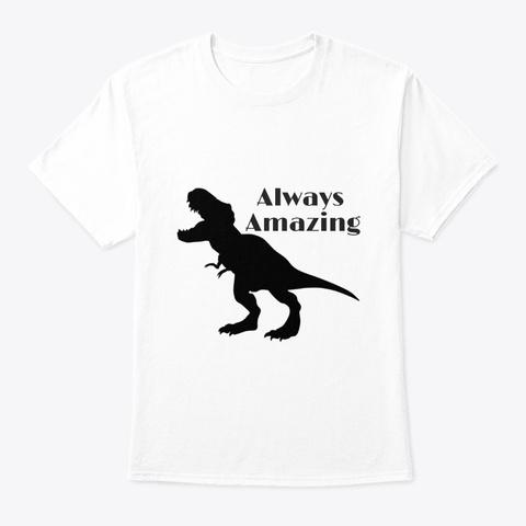 Dinosaur Always Amazing Art Graphic White T-Shirt Front