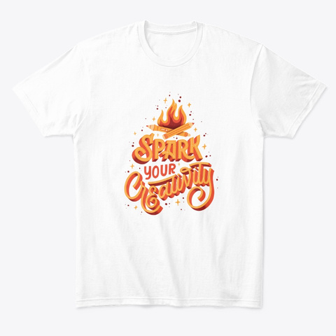 Spark Your Creativity White T-Shirt Front