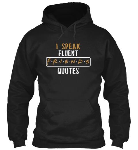 Friends Tv Show   Fluent Quotes Black T-Shirt Front