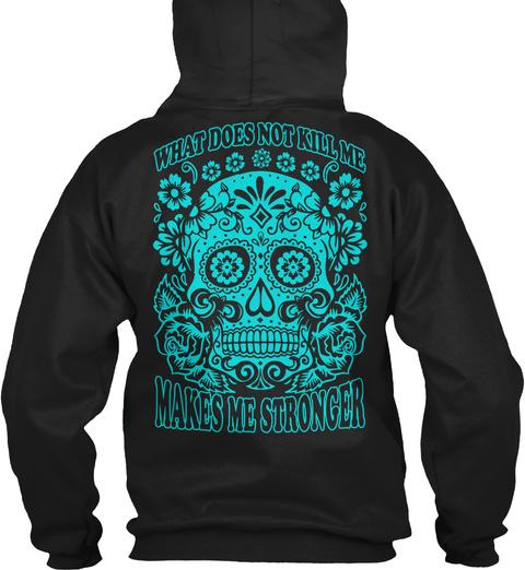 What Does Not Kill Me Makes Me Stronger Black Sweatshirt Back
