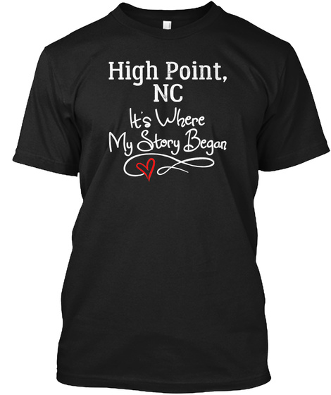 Gift For High Point Nc Birthplace Born And Raised Black T-Shirt Front