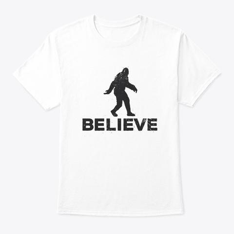 Believe In Bigfoot Sasquatch Or Yeti White T-Shirt Front