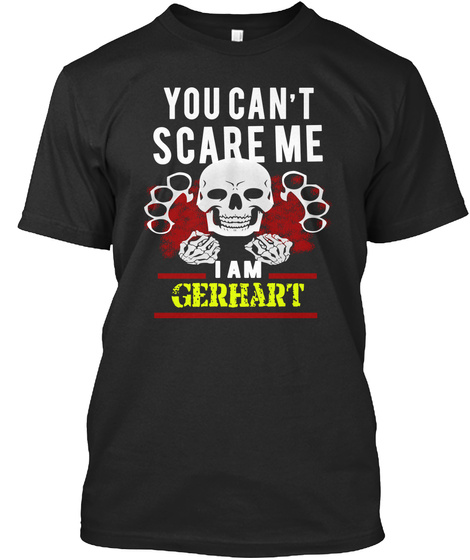 You Can't Scare Me I Am Gerhart Black T-Shirt Front
