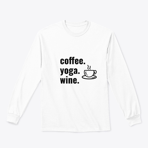 Coffee. Yoga. Wine White T-Shirt Front