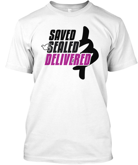 Saved Sealed And Delivered  White T-Shirt Front