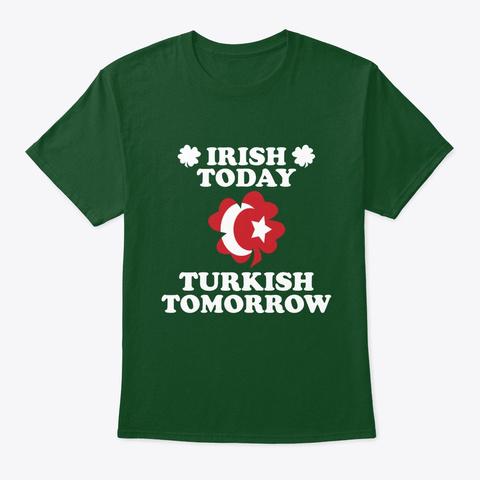 Irish Today Turkish Tomorrow T Shirt Deep Forest T-Shirt Front