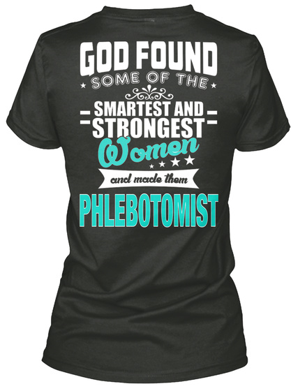 God Found Some Of The Smartest And Strongest Women And Made Them Phlebotomist Black T-Shirt Back
