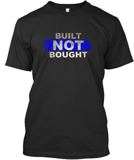 Built Not Bought Black T-Shirt Front