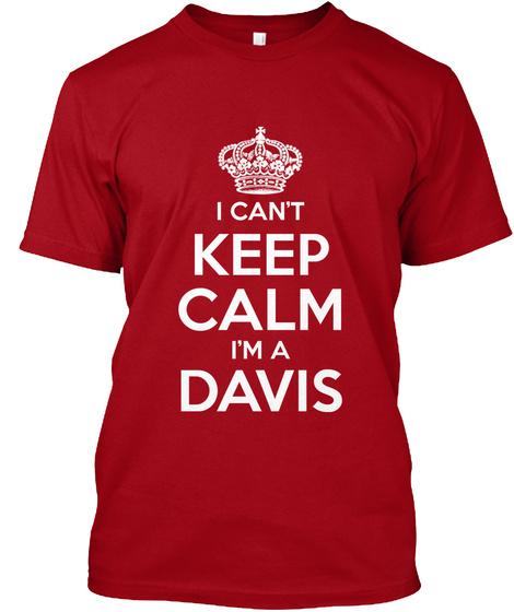 I Can't Keep Calm I'm A Davis Deep Red T-Shirt Front