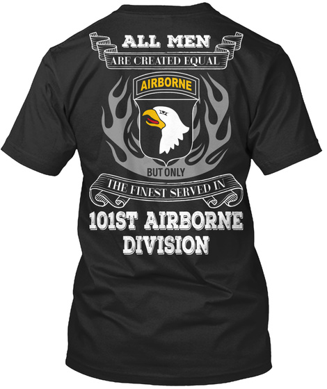 All Men Are Created Equal Airborne But Only The Finest Served In 101st Airborne Division  Black T-Shirt Back