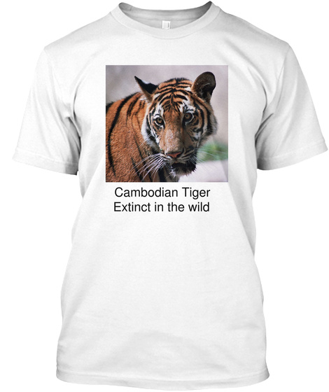 Cambodian Tiger Extinct In The Wild White T-Shirt Front