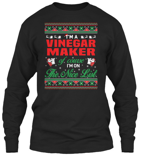 I'm A Vinegar Maker Of Course I'm On The Nice List Black T-Shirt Front