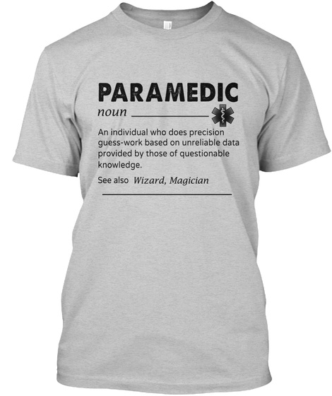 Paramedic Noun An Individual Who Does Precision Guesswork Based On Unreliable Data Provided By Those Of Questionable... Light Steel T-Shirt Front