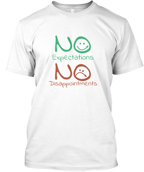 No Expectations No Disappointments 5 White T-Shirt Front