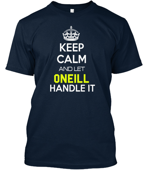 Keep Calm And Let Oneill Handle It New Navy T-Shirt Front