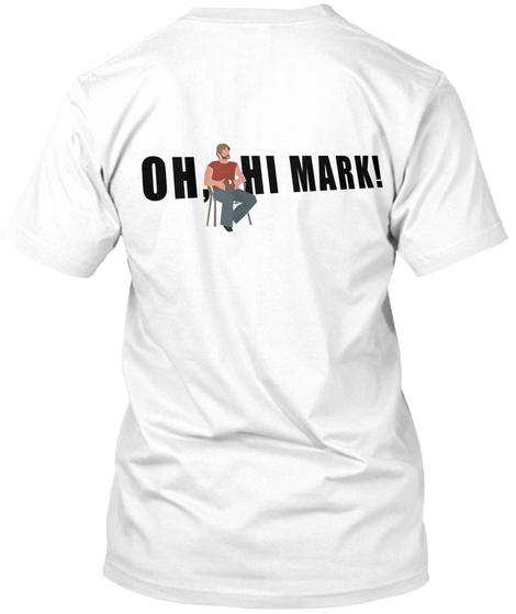 Oh, Hi Mark! White T-Shirt Back