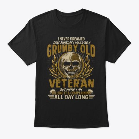 Grumpy Old Veteran But Here I Am Killin Black T-Shirt Front