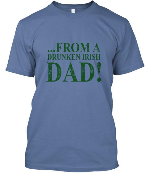 ... From A Drunken Irish Dad! Denim Blue T-Shirt Front