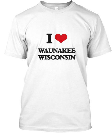 I Love Waunakee Wisconsin White T-Shirt Front