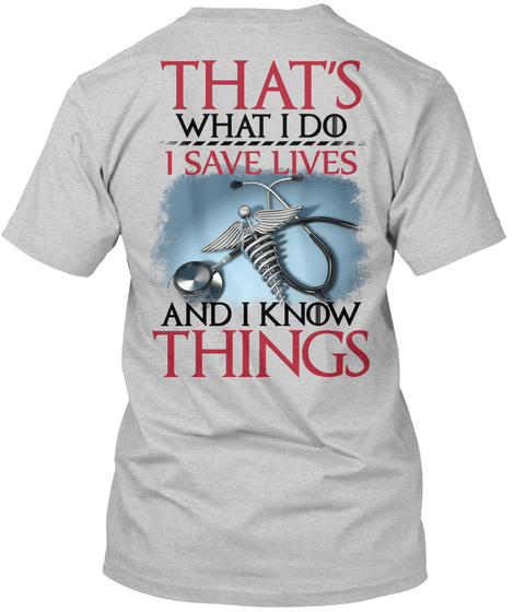 That's What I Do I Save Lives And I Know Things Light Steel T-Shirt Back