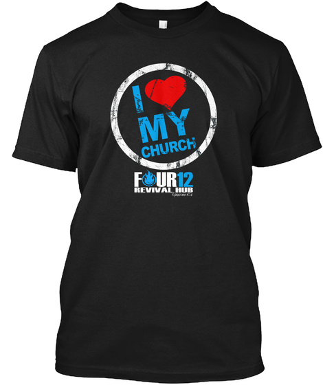 I Love My Church Four 12 Revival Hub Black T-Shirt Front