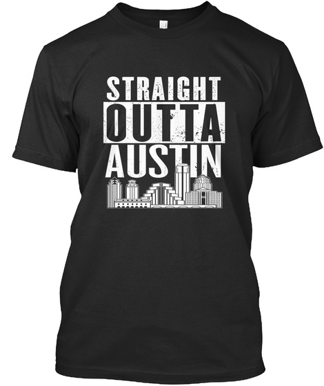 Straight Outta Austin Black T-Shirt Front