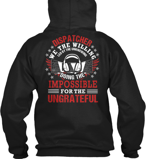 Drip Atcker Dispatcher We The Willing Led By The Unknowing Doing The Impossible For The Ungrateful Black T-Shirt Back
