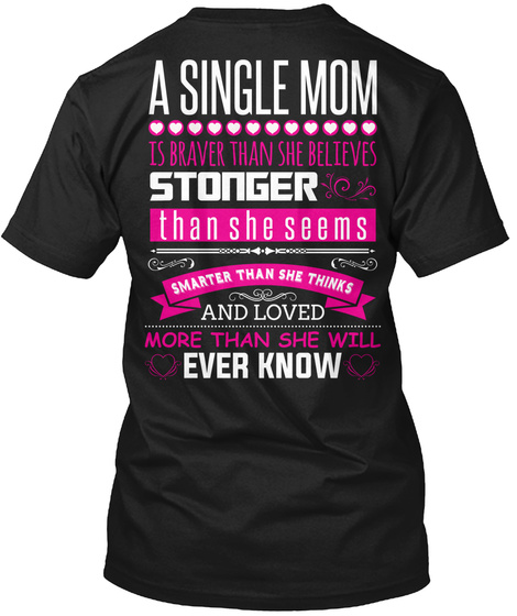 A Single Mom Is Braver Than She Believes Stonger Than She Seems Smarter Than She Thinks And Loved More Than She Will... Black T-Shirt Back