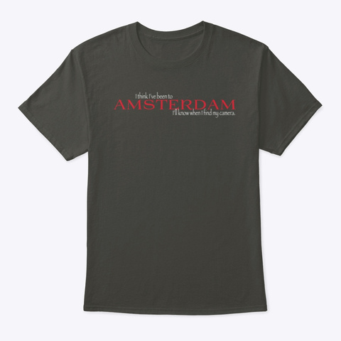 I Think I've Been To Amsterdam Smoke Gray T-Shirt Front
