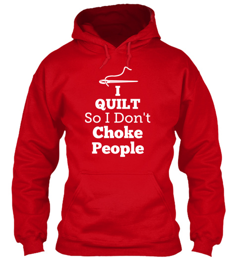 I Quilt So I Dont Choke People Red T-Shirt Front