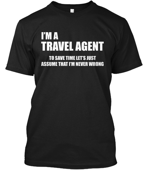 Limited Edition   I'm A Travel Agent Tee Black T-Shirt Front