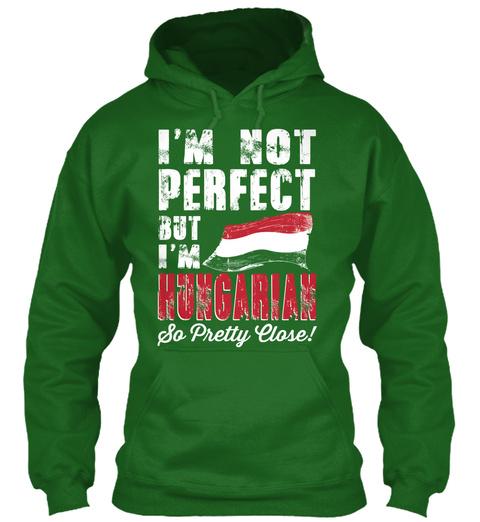 I'm Not Perfect But I'm Hungarian So Pretty Close! Irish Green T-Shirt Front