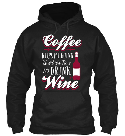 Coffee Keeps Me Going Until Its Time To Drink Wine Black T-Shirt Front