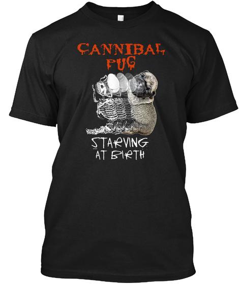Cannibal Pug Starving At Birth Black T-Shirt Front