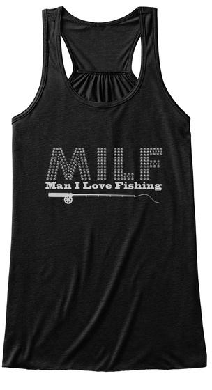 Milf Man I  Love Fishing Black T-Shirt Front