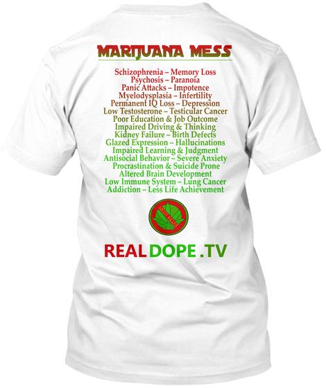 Marijuana Mess Schizophrenia Memory Loss Psychosis Paranoia Panic Attacks Impotence Myelodysplasia Infertility... White T-Shirt Back