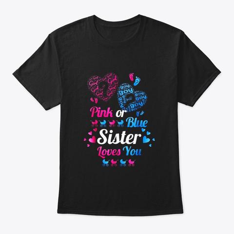 Baby Gender Reveal Pink Or Blue Sister Black T-Shirt Front