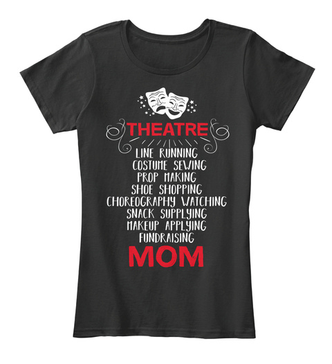 Theatre Line Running Costume Sewing Prop Making Shoe Shopping Choreography Watching Snack Supplying Makeup Applying... Black T-Shirt Front