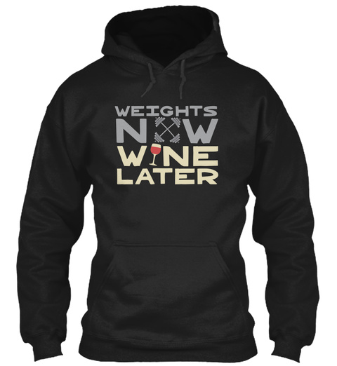 Weights Now Wine Later Black T-Shirt Front